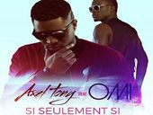 Axel Tony Si Seulement Si ft OMI