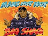 Big Shaq Mans Not Hot