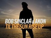 Bob Sinclar & Akon - Til The Sun Rise Up