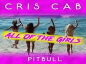 Cris Cab All Of The Girls ft  Pitbull