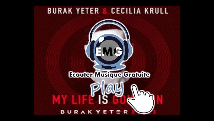 Burak Yeter & Cecilia Krull My Life Is Going On (Remix)